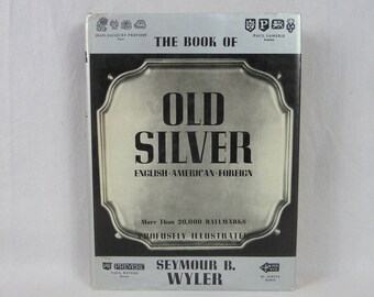 1937 1971 The Book of Old Silver - American English Foreign - Seymour B. Wyler - Vintage Silver Collector's Book