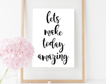 Printable, Typography, Lets Make Today Amazing, A5, Inspirational, Quote, Desk Accessory, Home Decor, Gift, Instant Download