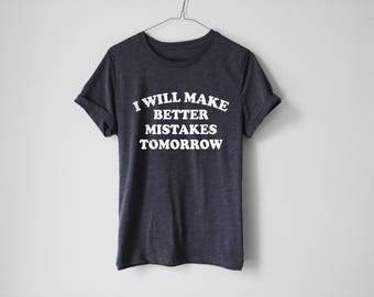 I Will Make Better Mistake Tomorrow Shirt - Lazy Shirt - Sarcasm Shirt - Funny Shirt - Trendy Shirt - Tumblr Shirt - Funny Gifts