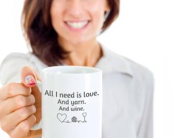 Funny Gift for Knitter ~ All I Need is Love and Yarn and Wine ~ White Ceramic Coffee Tea Mug ~ Knitting Crochet Statement Mug ~ Need Yarn