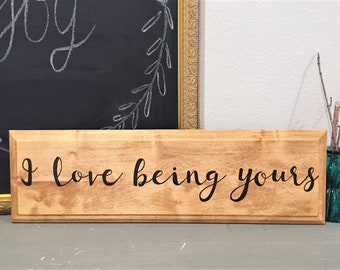 I Love Being Yours Sign, Wood Sign, Rusting Sign, Love Sign, Engraved Sign, Calligraphy Sign, Rustic Home Decor, Wall Decor, Small Sign