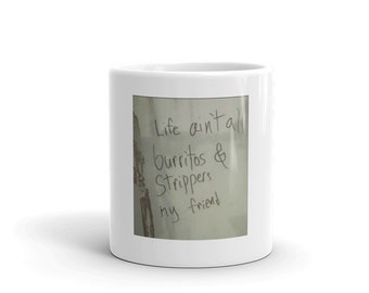 Life ain't all burritos & strippers y friend Novelty Mug
