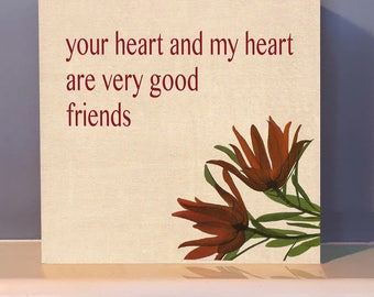 Your heart and my heart are very good friends -  on wooden block.  Positive inspiration.  Inspirational gift.