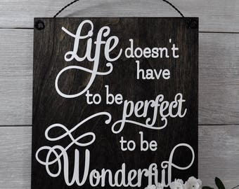 Life Doesn't have to be perfect to be wonderful,Sign, Home Decor ,Wall Hanging, Inspirational Wall Art,Gift For Mom,Wall Decor,Wood Signs,