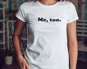 Me, too. Shirt, Womens Tee Shirt