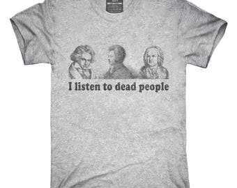 I Listen To Dead People Classical Music Parody Funny T-Shirt, Hoodie, Tank Top, Gifts