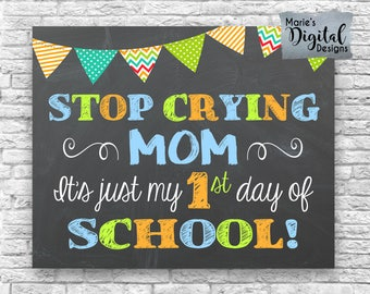 INSTANT DOWNLOAD - Stop Crying Mom It's Just My First Day Of School - Printable Chalkboard 1st Day Sign / Photo Prop Boy JPEG File