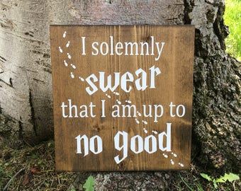 Harry Potter Decor,Harry Potter Sign,I Solemnly Swear That I Am Up To No Good,Rustic Home Decor,Mischief Managed,Marauders Map,Wood Sign