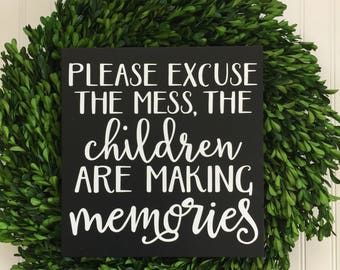 Please Excuse the Mess The Children are Making Memories - Playroom Sign -Kids Room Decor - Gift for Mom - Wood Sign - Playroom Decor