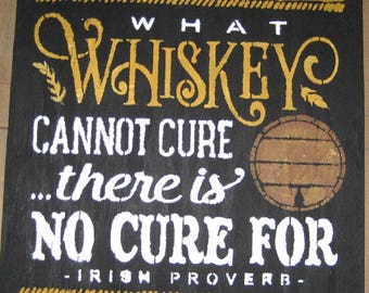 What Whiskey cannot cure ....handmade wall hanging/primitive/shabby chic/saying/irish proverb