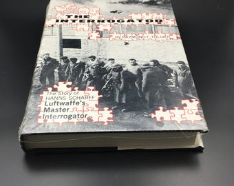 The Interrogator by Raymond F. Toliver, Hanns Scharff, Allied Fighter Pilot, Prisoner of War, Luftwaffe Intelligence Officer