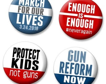 "4-PACK March for Our Lives Buttons 2.25"" Enough, Never Again, Protect Kids not Guns Control Reform Now Washington 3-34-2018 protest anti NRA"