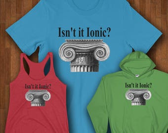 Isn't It Ionic? Classical Architecture Shirts