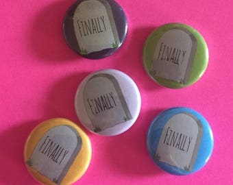 Finally Gravestone 1 inch pin back button