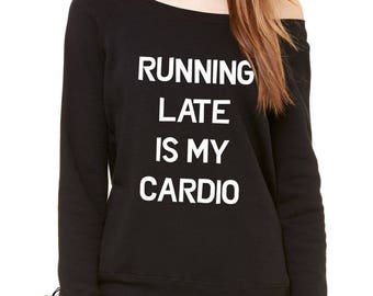 Running Late Is My Cardio Slouchy Off Shoulder Oversized Sweatshirt