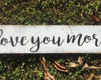 Love you more painted wooden sign Rustic Farmhouse Country decor