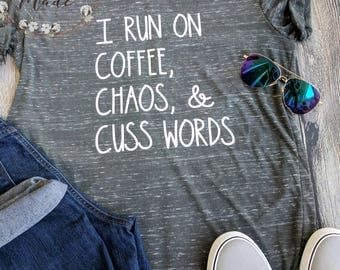 I run on coffee, chaos, and cuss words, mom shirt, mom gift, funny mom shirt, coffee shirt, southern mom shirt, foul mouth mom shirt