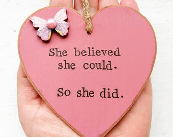 Wooden hanging heart - She believed she could, so she did. Various colours available.