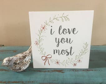 I Love You Most Inspirational Rustic Wood Sign/Family Decor/Nursery Decor/Girl's Nursery Sign/Gallery Wall Decor
