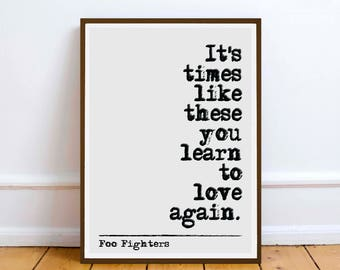 Foo Fighters - It's times like these - quote - Lyric Art Typography music Print Poster romance love friendship gift