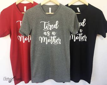 CLEARANCE!!!! Tired As A Mother, Mother's Day Shirt, Mom Shirt, Mom Birthday Shirt, Unisex fit, Comfy Mom Shirt Size MEDIUM