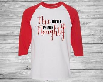 Naughty Christmas Shirt - Funny Christmas Shirt - Nice Until Proven Naughty Christmas Shirt - Women's Chrustmas Shirt - Christmas Raglan Tee