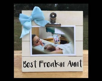 Best Freakin' Aunt - funny New Baby Birth Announcement - Family Gift - Picture/Photo Clip Frame - Custom Made - Options Available!