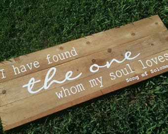 I have found the one whom my soul loves Song of Solomon 3:4 - Wood Sign Rustic Wall Art