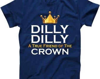 Dilly Dilly A True Friend of The Crown - T shirt
