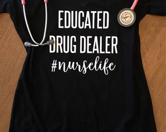 Educated Drug Dealer Nurse Life Shirt - Nurse Gift Tank or Tee Shirt - Nurse Shirt - Student Nurse - Gift for Nurse