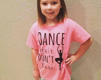 Dance Hair Don't Care - Dance Shirt - Girls Dance Shirt - Girls Shirt - Dance Shirt - Girls Dance Outfit - Dance Outfit