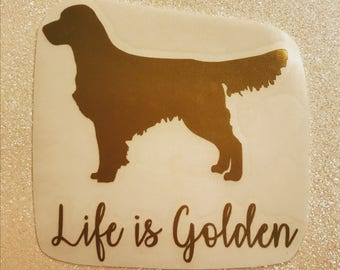 Life Is Golden Decal | Golden Retriever Decal | Golden Dog Decal | Vinyl Decal | Laptop Decal | Car Decal | Water Bottle Decal | Yeti Decal