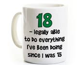 Funny Adult Gift Coffee Mug - 18 Legally Able to Do Everything - 18 Year Old - Customized - Graduate Gift