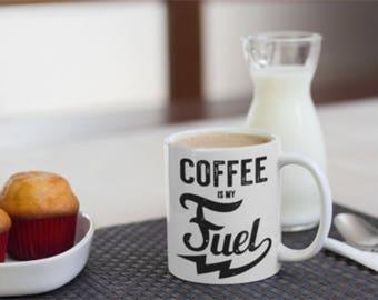 Coffee is My Fuel Mug print, Coffee is My Fuel Mug,Coffee Lovers Print, Coffee Lovers My Fuel Print, Coffee Lovers Printed Mug.