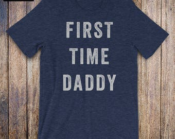 First Time Dad - Dad To Be Shirt, baby shower, dad quote, athletic shirt, funny dad , new dad shirt, fathers day, pregnancy announcement
