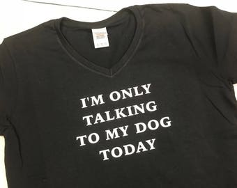 I'm only talking to my dog | T-shirt | Custom T-shirt | Dog Lover | Dog Owner | Pet Owner Gift