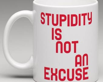 Stupidity is not an Excuse  - Novelty  Mug