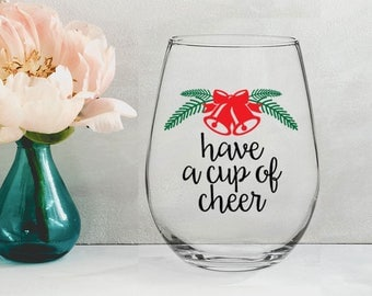Have A Cup Of Cheer - 21 oz STEMLESS WINE GLASS - girlfriend gift, christmas gift, mom gift, sister gift