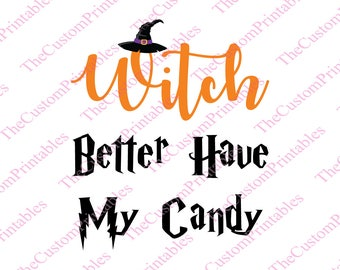 Witch, Better, Have, My, Candy, SVG, Cut File, Vector, Cricut Files, Silhouette Files, Iron on Transfer, Printable