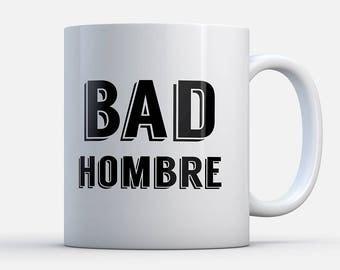 Bad Hombre Mug, Funny Bad Hombre, Presidential Debate, Funny Political Mug, Hillary Clinton Mug, Funny quote mug, Election Mug, Gift for him