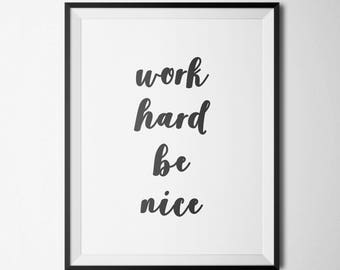 Work Hard Be Nice Printable Home Office Decor Life Quote Black and White Dorm Room Inspirational Art Motivational Art Positive Quote Print