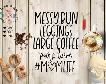 mothers day svg, Momlife svg file, mumlife svg, Messy Bun Leggings Large Coffee Momlife Cut File in SVG, DXF, PNG, messy bun svg file, mom