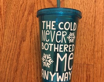 The Cold Never Bothered Me Tumbler