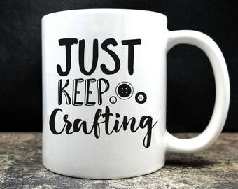 Just Keep Crafting Coffee Mug (D12)