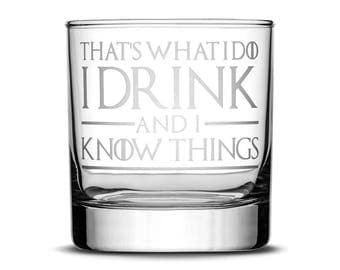 Premium Game of Thrones Whiskey Glass, Thats What I Do I Drink and I Know Things, Hand Etched 10oz Rocks Glass, Made in USA, Highball Gifts