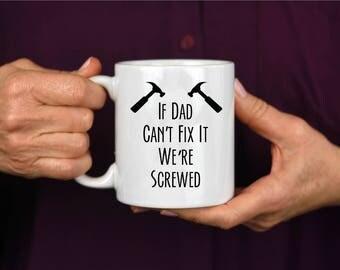 Funny Dad Coffee Mug - If Dad Can't Fix It We're Screwed - Dad Coffee Mug - Dad Mug - Fathers Day Gift - Gift for Dad - Funny Dad Mug