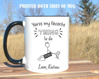 Funny Valentines Gift,You're my Favorite Thing to do,Valentines Gift for her,Valentines Gift for him,Funny Coffee Mug,Custom mugs CP-FY-001