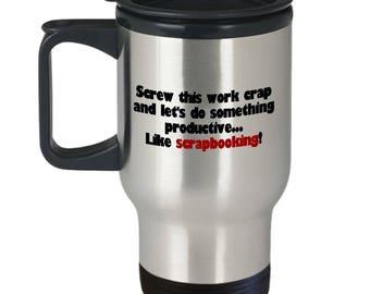 Screw This Work Crap - Funny Scrapbooking Travel Mug - Gift Idea For Scrapbooker