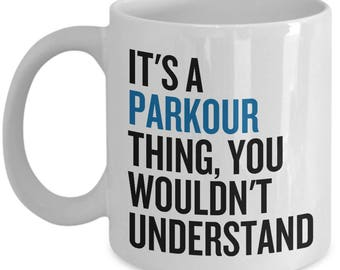 Parkour Gift Idea - Freerunning Mug - It's A Parkour Thing...