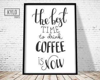 Coffee Print, Printable Art, Typography Art Print, Coffee Quote print, Best Time for Coffee is now, Coffee Wall art, Kitchen decor, Home Art